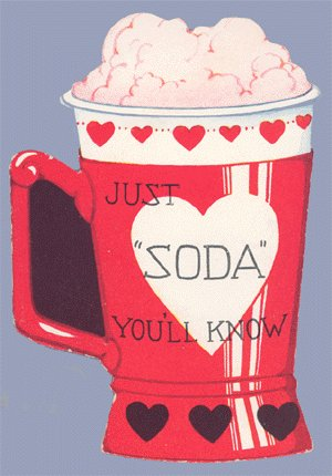 Vintage Valentine JUST SODA YOU'LL KNOW Fountain Drink