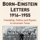 The Born - Einstein Letters: Friendship, Politics and Physics in Uncertain Times (Hardcover)