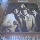BREAD - LOST WITHOUT YOUR LOVE orig 1977 LP still sealed