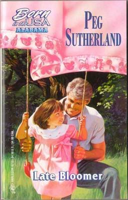 Late Bloomer by Peg Sutherland Harlequin Romance Contemporary Book Novel 0373471513
