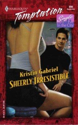 Sheerly Irresistible by Kristin Gabriel Harlequin Temptation Book Novel 0373259964