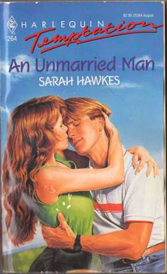 An Unmarried Man by Sarah Hawkes Harlequin Temptation Book Novel 0373253648