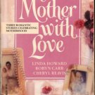 To Mother With Love by Linda Howard Robyn Carr Cheryl Reavis Ex-Library Book Novel