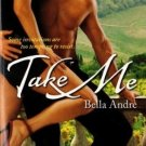 Take Me by Bella Andre Romance Book Fiction Fantasy Sensual Pleasures 1416509577