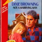 Not A Marrying Man by Dixie Browning Silhouette Desire Ex-Library Book Novel 0373056788