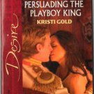 Persuading The Playboy King by Kristi Gold Silhouette Desire Novel Book 0373766009