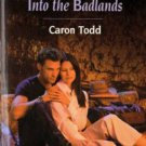 Into The Badlands by Caron Todd Book Harlequin SuperRomance Novel Book 0373710534