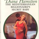The Mediterranean Billionaire's Secret Baby by Diana Hamilton Book 0373126727