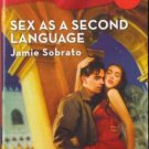 Sex As A Second Language by Jamie Sobrato Harlequin Blaze Fiction Fantasy Romance Love Novel Book