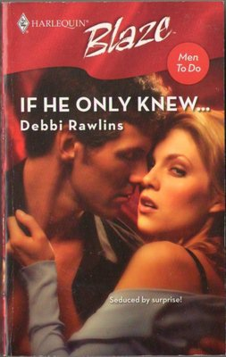 If He Only Knew by Debbi Rawlins Harlequin Blaze Romance Novel Book 0373793553