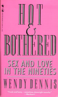 Hot & Bothered by Wendy Dennis Sex and Love In The Nineties Book 0770425577