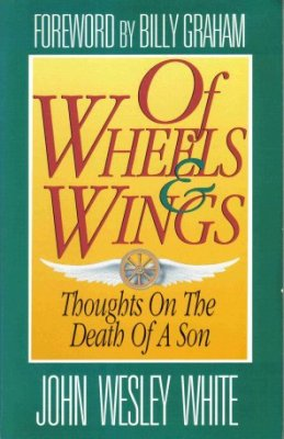 Of Wheels & Wings by John Wesley White Foreword by Billy Graham Book 0840767331