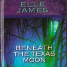 Beneath The Texas Moon by Elle James Harlequin Intrigue Fiction Novel Book 0373229062