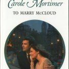 To Marry McCloud by Carole Mortimer Harlequin Presents Novel Book 0373122675
