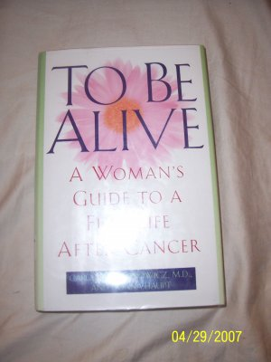 To Be Alive:  A Women's Guide to a Full Life After Cancer  Free Shipping