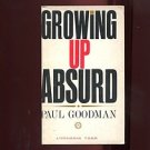 GROWING UP ABSURD: PROBLEMS OF YOUTH IN THE ORGANIZED SOCIETY by Paul Goodman /1