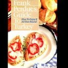 FRANK PERDUE'S GUIDE TO TURKEY: HOW TO ENJOY IT ALL YEAR ROUND by Frank Perdue