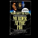 MURDER AT THE FBI by Margaret Truman /THE PRESIDENT'S DAUGHTER WRITES A MYSTERY!