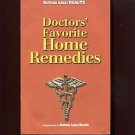 DOCTORS' FAVORITE HOME REMEDIES /NATURAL CURES FOR WHATEVER AILS YOU /NECESSARY!