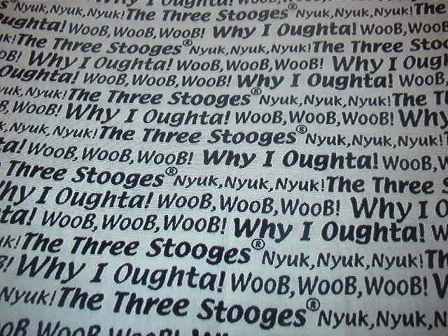 "Three Stooges sayings Why I Otta, Nyuk Nyuk, Woob Woob, Black & White Cotton Fabric  21""L x 40""W"