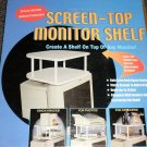 Screen Top Monitor Shelf  Holds Up To 15 Lbs.  #044902415531