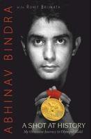 A Shot At History : My Obsessive Journey To Olympic Gold by Abhinav Bindra