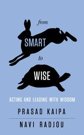 From Smart to Wise Acting and Leading with Wisdom by Prasad Kaipa Navi Radjou BOOK