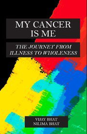 MY CANCER IS ME : The Journey from Illness to Wholeness by Vijay Bhat Nelima Bhatt Brand New Book