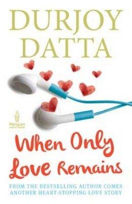 WHEN ONLY LOVE REMAINS by DURJOY DUTTA 9780143422648 Brand New Book