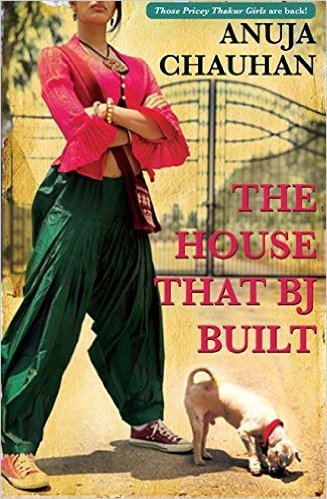 The House that BJ Built NEW BOOK BY ANUJA CHAUHAN 9789385152184 in English