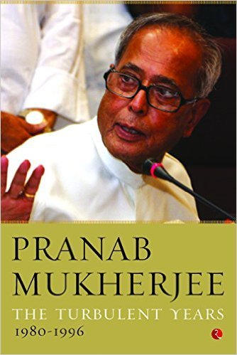 The Turbulent Years 1980 - 1996 by Pranab Mukherjee New Book