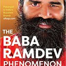 The Baba Ramdev Phenomenon From Moksha to Market by Kaushik Deka NEW BOOK