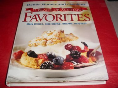 75 Years Of All-Time Favorites Cookbook Better Homes and Gardens