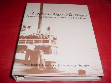 A River Runs Backward Florida's First Coast Jacksonville Cookbook