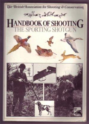 HANDBOOK OF SHOOTING THE SPORTING SHOTGUN