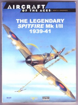 THE LEGENDARY SPITFIRE MK 1/11 1939-41 PB 1999