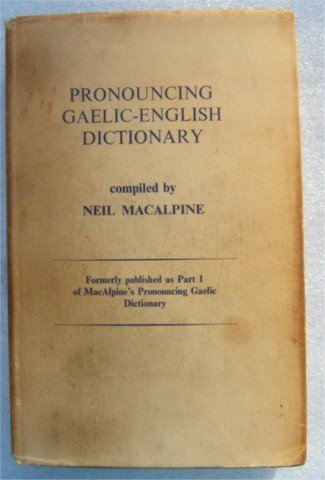 PRONOUNCING GAELIC - ENGLISH DICTIONARY NEIL MACALPINE 1973