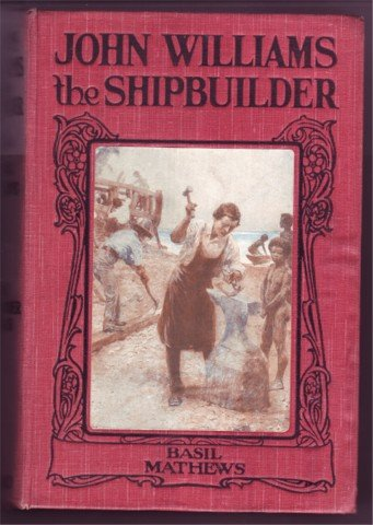 JOHN WILLIAMS SHIPBUILDER MATHEWS MISSIONARY 1915 HB