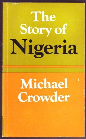 THE STORY OF NIGERIA M CROWDER PB 1978 AFRICAN HISTORY