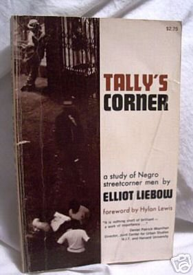 Elliot Liebow TALLY'S CORNER Study of Negro Streetcorner Men 1967