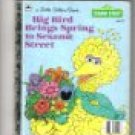 Big Bird Brings Spring to Sesame Street Little Golden Book 1985