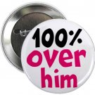 """100% over him 1.25"""" pinback button pin / badge (g3)"""