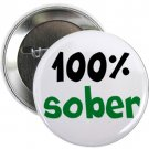 "100% sober 1.25"" pinback button pin / badge (g3)"