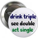 """drink triple see double act single 1.25"""" pinback button pin / badge (g3)"""
