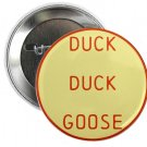 "duck duck goose 1.25"" pinback button pin / badge (g3)"