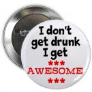 "i don't get drunk - i get awesome 1.25"" pinback button pin / badge (g3)"