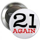 "21 again 1.25"" pinback button pin / badge ~ birthday (g3)"