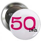 "50 ish 1.25"" pinback button pin / badge ~ birthday (g3)"