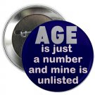 "AGE is just a number and mine is unlisted 1.25"" pinback button pin / badge ~ birthday (g3)"