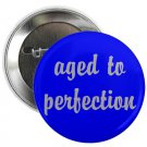 "aged to perfection 1.25"" pinback button pin / badge ~ birthday (g3)"